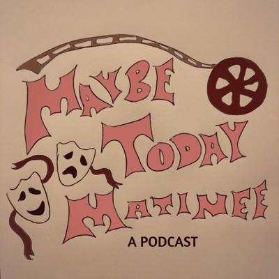 Maybe Today Matinee