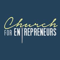 Church for Entrepreneurs podcast