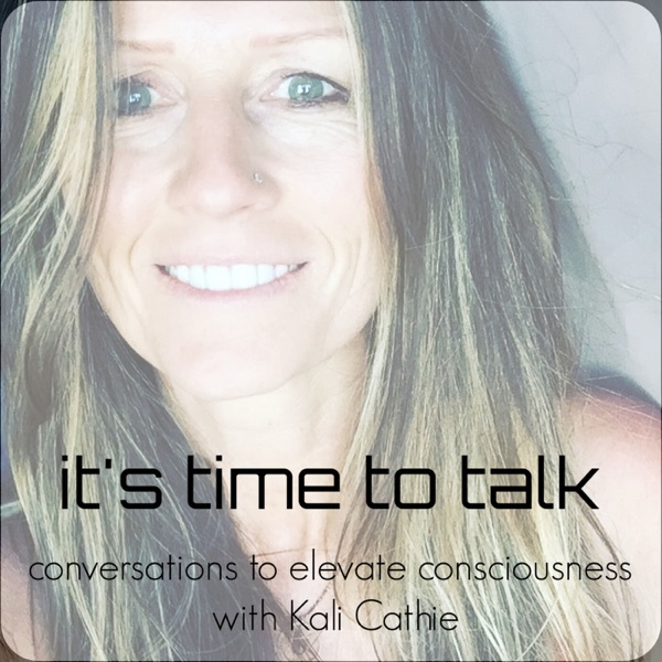 """""""It's Time to Talk"""" - Conversations to Elevate Consciousness"""