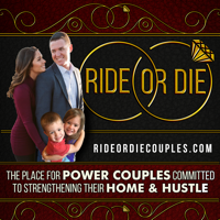 RIDE OR DIE COUPLES: MARRIAGE   BUSINESS   LIFE podcast