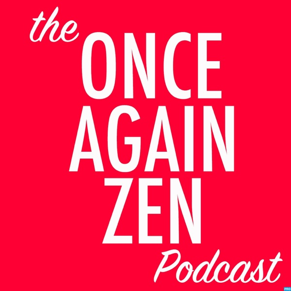 the Once Again Zen Podcast
