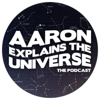 Aaron Explains the Universe podcast