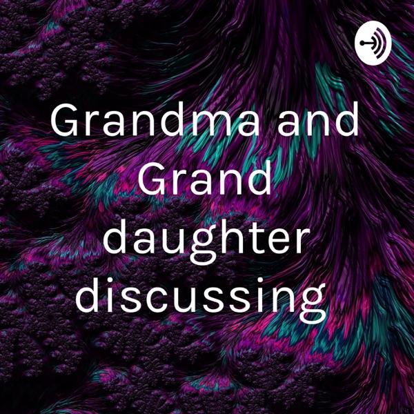 Grandma and Grand daughter discussing