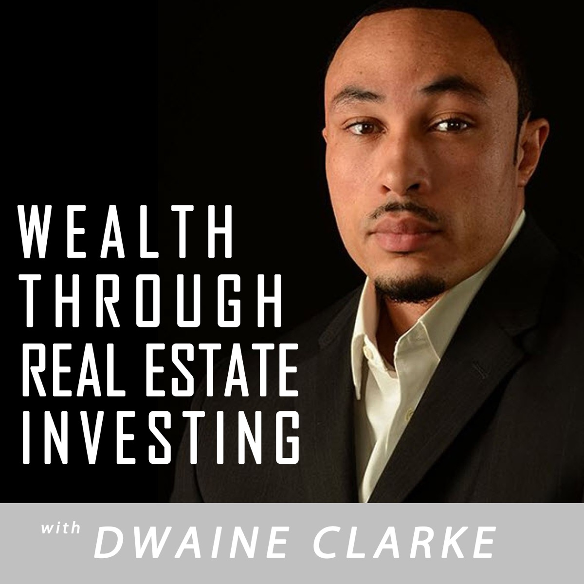 Wealth Through Real Estate Investing Podcast with Dwaine Clarke