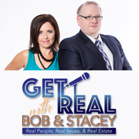 Get Real with Bob and Stacey: Real People, Real Issues, and Real Estate