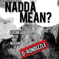 Nadda Mean? w/D-RonDizzle podcast