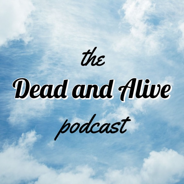 Dead and Alive Podcast