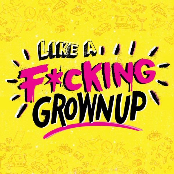 Like a F*cking Grownup