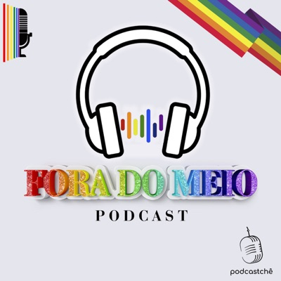 Fora do Meio | Podcast LGBTQI+