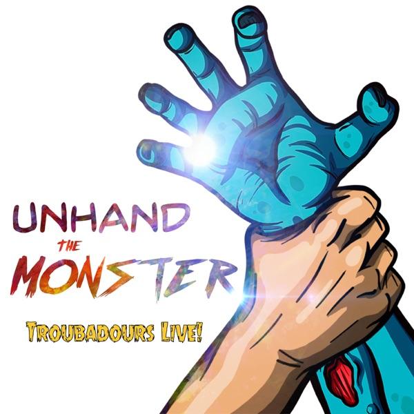 Unhand The Monster: Troubadours Live!