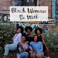 Black Woman Be Well podcast
