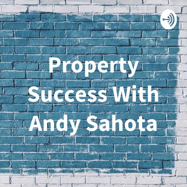 Property Success With Andy Sahota