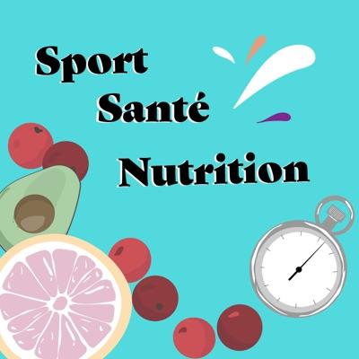 Sport Santé Nutrition Podcast:Sport Santé Nutrition