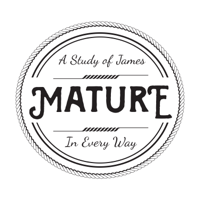 Mature in Every Way | A Study of James podcast