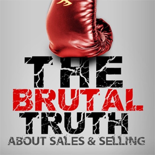 Cover image of The Brutal Truth about B2B Sales & Selling - The show focuses on Hacking the Sales Process