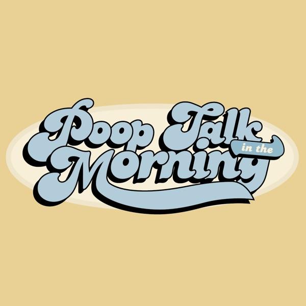 Poop Talk in the Morning