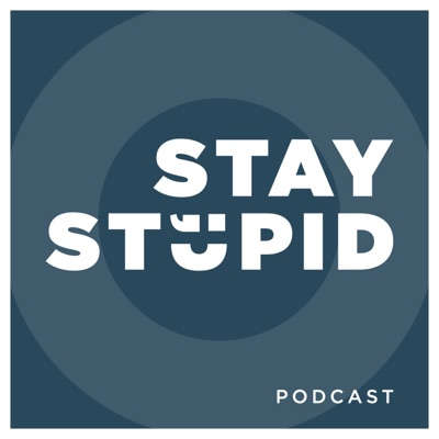 Stay Stupid Podcast