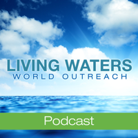 Living Waters World Outreach podcast