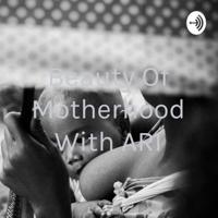 Beauty Of Motherhood With ARI podcast