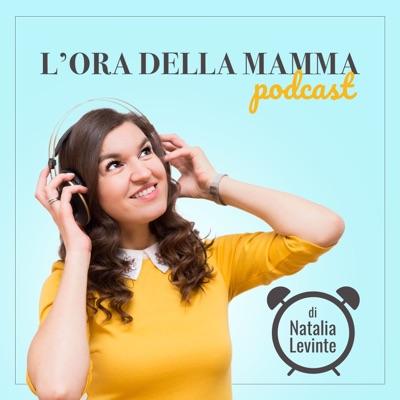 L'ora della Mamma Podcast:Natalia Levinte