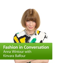 Anna Wintour in Conversation with Kinvara Balfour
