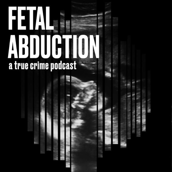 Fetal Abduction: A True Crime Podcast