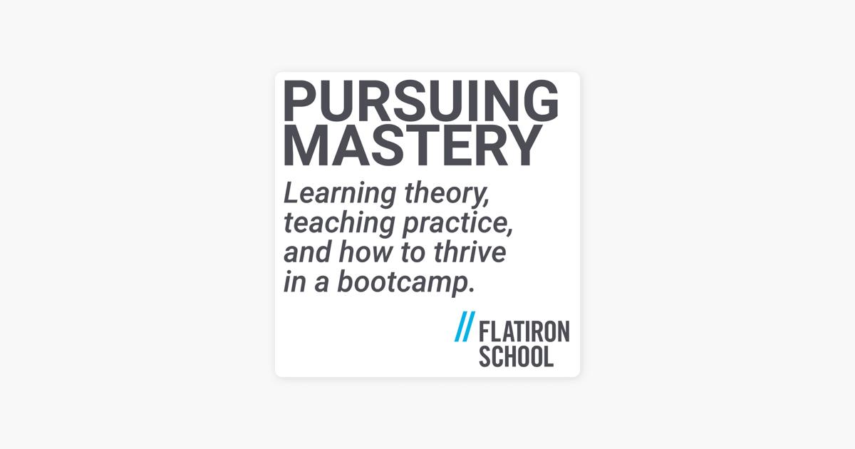 Pursuing Mastery: Teaching At Flatiron School With Rishi