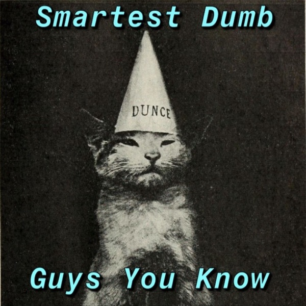 The Smartest Dumb Guys You Know