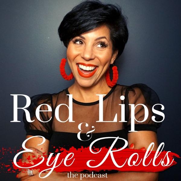 Red Lips & Eye Rolls Podcast