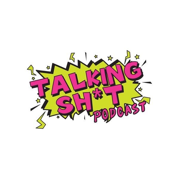 Talking Sh*t Podcast