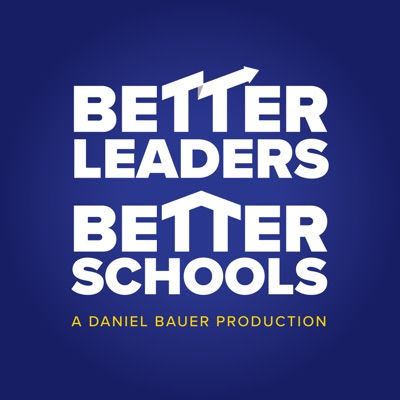 The Better Leaders Better Schools Podcast with Daniel Bauer:Daniel Bauer