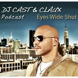 Dj Cast & Claux's Podcast: Eyes Wide Shut - Dj Cast & Claux