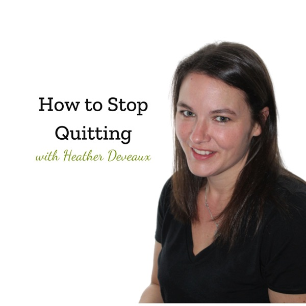 How to Stop Quitting