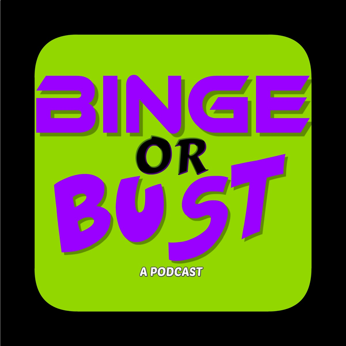 Binge or Bust!