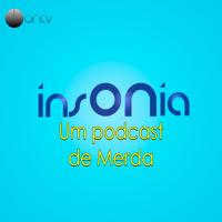 InsÔNia: Um POdcast de Merda podcast