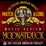Italian American Podcast Movie Watch-Along: MOONSTRUCK