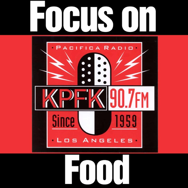 Focus on Food FM on KPFK 90.7FM |  Los Angeles, CA