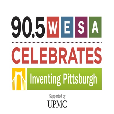 90.5 WESA Celebrates: Inventing Pittsburgh