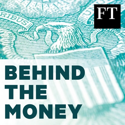 Behind the Money with the Financial Times:Financial Times