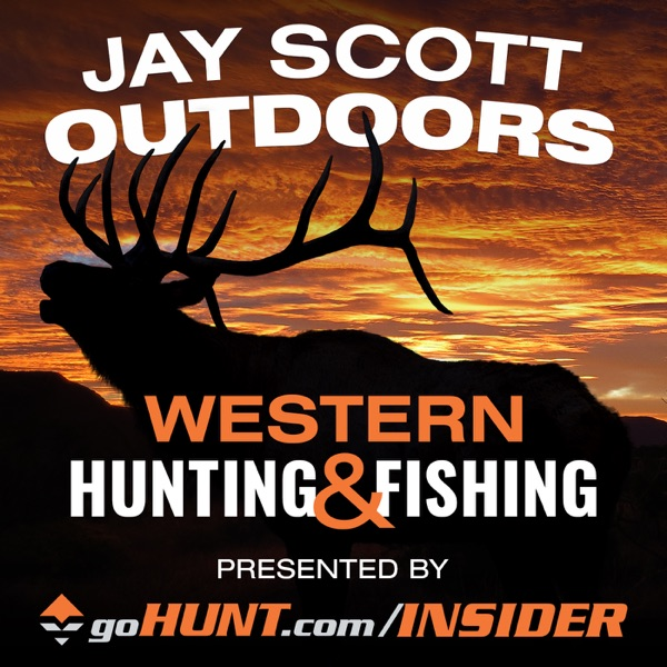 Jay Scott Outdoors Western Big Game Hunting and Fishing Podcast