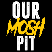 Our Mosh Pit podcast