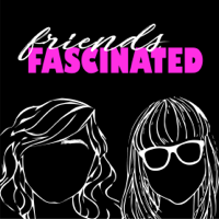 Friends, Fascinated podcast
