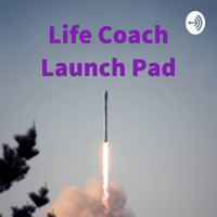 Life Coach Launch Pad - Coach & Thrive! podcast