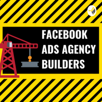 Facebook Ads Agency Builders podcast