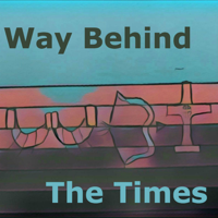 Way Behind the Times podcast