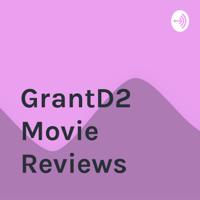 GrantD2 Movie Reviews podcast
