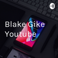 Blake Gike Youtube podcast