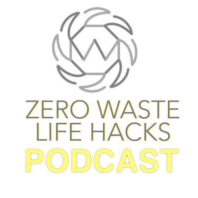 Zero Waste Life Hacks Podcast:Zero Waste Life Hacks Podcast