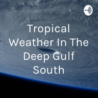 Tropical Weather In The Deep Gulf South podcast