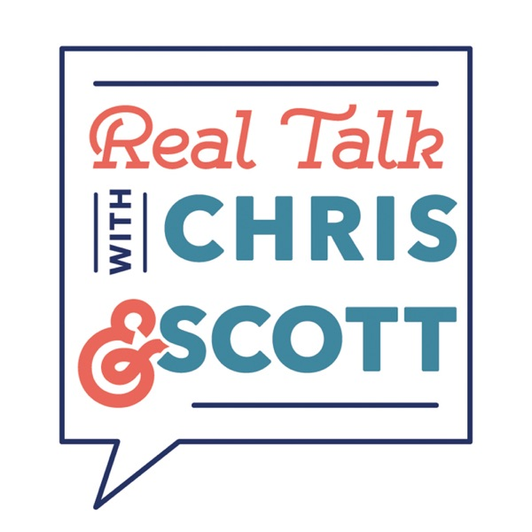 Real Talk with Scott and Chris